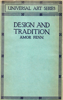 FENN, Amor (William Amor), 1863-1933 : DESIGN AND TRADITION : A SHORT ACCOUNT OF THE PRINCIPLES AND HISTORIC DEVELOPMENT OF ARCHITECTURE AND THE APPLIED ARTS.