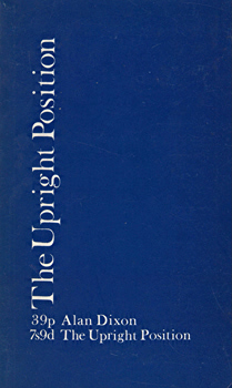 DIXON, Alan (Alan Michael), 1936- : THE UPRIGHT POSITION : A COLLECTION OF POEMS.
