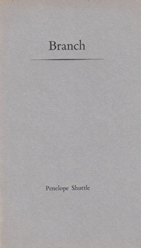 SHUTTLE, Penelope, 1947- : BRANCH.