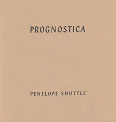 SHUTTLE, Penelope, 1947- : PROGNOSTICA.