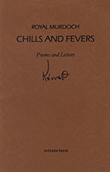 MURDOCH, Royal (Kenneth Royal), 1898-1981 : CHILLS AND FEVERS : POEMS AND LETTERS.