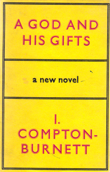 COMPTON-BURNETT, Ivy (Dame Ivy), 1884-1969 : A GOD AND HIS GIFTS.