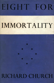 CHURCH, Richard, 1893-1972 : EIGHT FOR IMMORTALITY.