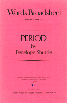SHUTTLE, Penelope, 1947- : PERIOD : WORDS : BROADSHEET TWENTY THREE.