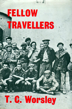 WORSLEY, T.C. (Thomas Cuthbert), 1907-1977 : FELLOW TRAVELLERS : A MEMOIR OF THE THIRTIES.