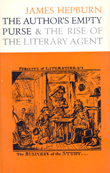 HEPBURN, James (James Gordon), 1922- : THE AUTHOR'S EMPTY PURSE AND THE RISE OF THE LITERARY AGENT.