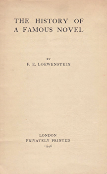 LOEWENSTEIN, F.E. (Fritz Erwin), 1901-1967 : [COVER TITLE] THE HISTORY OF A FAMOUS NOVEL.