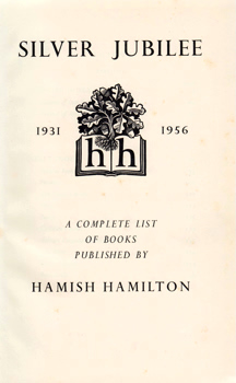 HAMILTON, Hamish, 1900-1988 – publisher : SILVER JUBILEE 1931-1956 : A COMPLETE LIST OF BOOKS PUBLISHED BY HAMISH HAMILTON.