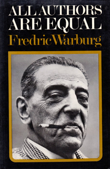 WARBURG, Fredric (Frederic John), 1898-1981 : ALL AUTHORS ARE EQUAL : THE PUBLISHING LIFE OF FREDRIC WARBURG 1936-1971.
