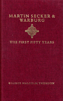 THOMSON, George Malcolm, 1899-1996 :  MARTIN SECKER & WARBURG : THE FIRST FIFTY YEARS. A MEMOIR.