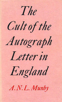 MUNBY, A.N.L. (Alan Noel Latimer), 1913-1974 : THE CULT OF THE AUTOGRAPH LETTER IN ENGLAND.