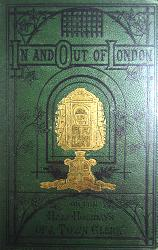 LOFTIE, W.J. (William John), 1839-1911 : IN AND OUT OF LONDON: OR, THE HALF-HOLIDAYS OF A TOWN CLERK.