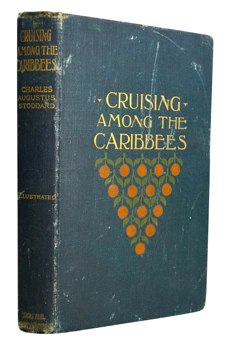 STODDARD, Charles Augustus, 1833-1920 : CRUISING AMONG THE CARIBBEES : SUMMER DAYS IN WINTER MONTHS.