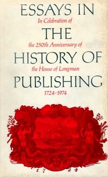 BRIGGS, Asa (Asa, Lord Briggs), 1921-2016 – editor : ESSAYS IN THE HISTORY OF PUBLISHING IN CELEBRATION OF THE 250TH ANNIVERSARY OF THE HOUSE OF LONGMAN 1724-1974.