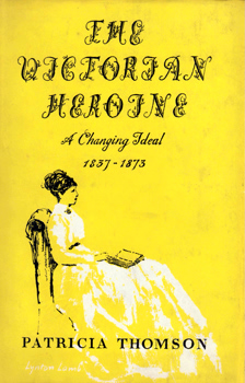 THOMSON, Patricia (Patricia Tyler), 1921-1998 :  THE VICTORIAN HEROINE : A CHANGING IDEAL 1837-1873.
