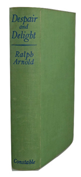 ARNOLD, Ralph (Ralph Crispian Marshall), 1906-1970 : DESPAIR AND DELIGHT.