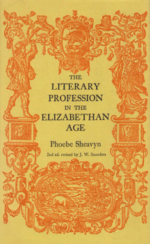 SHEAVYN, Phoebe (Phoebe Anne Beale), 1865-1968 : THE LITERARY PROFESSION IN THE ELIZABETHAN AGE.