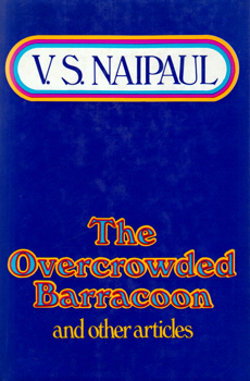 NAIPAUL, V.S. (Sir Vidiadhar Surajprasad), 1932- : THE OVERCROWDED BARRACOON AND OTHER ARTICLES.