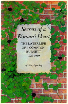 SPURLING, Hilary, 1940- : SECRETS OF A WOMAN'S HEART : THE LATER LIFE OF IVY COMPTON-BURNETT, 1920-1969.