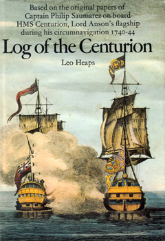 SAUMAREZ, Philip, 1710-1747 : LOG OF THE CENTURION : BASED ON THE ORIGINAL PAPERS OF CAPTAIN PHILIP SAUMAREZ ON BOARD HMS CENTURION, LORD ANSON'S FLAGSHIP DURING HIS CIRCUMNAVIGATION 1740-44.