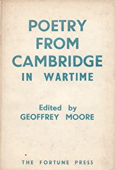 MOORE, Geoffrey (Geoffrey Herbert), 1920-1999 – editor : POETRY FROM CAMBRIDGE IN WARTIME : A SELECTION OF VERSE BY MEMBERS OF THE UNIVERSITY.