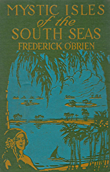 O'BRIEN, Frederick, 1869-1932 : MYSTIC ISLES OF THE SOUTH SEAS.
