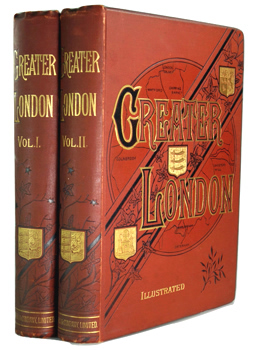 WALFORD, Edward, 1823-1897 : GREATER LONDON : A NARRATIVE OF ITS HISTORY, ITS PEOPLE, AND ITS PLACES.