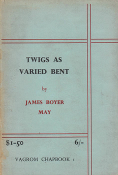 MAY, James Boyer, 1904-1981 : TWIGS AS VARIED BENT (THE RECENT PART OF LITTLE MAGAZINES IN LITERATURE).
