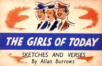 BURROWS, Allan : [COVER TITLE] THE GIRLS OF TODAY : SKETCHES AND VERSES.