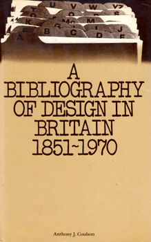 COULSON, Anthony J. (Anthony John), 1944-2000 : A BIBLIOGRAPHY OF DESIGN IN BRITAIN : 1851-1970.