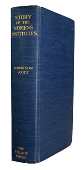SCOTT, J.W. Robertson (John William Robertson), 1866-1962 : THE STORY OF THE WOMEN'S INSTITUTE MOVEMENT IN ENGLAND & WALES & SCOTLAND.