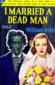 "[WOOLRICH, Cornell (Cornell George Hopley), 1903-1968] – ""IRISH, William"" : I MARRIED A DEAD MAN."