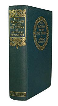 BENNETT, Arnold (Enoch Arnold), 1867-1931 : THE MATADOR OF THE FIVE TOWNS AND OTHER STORIES.