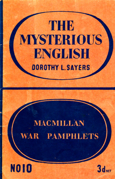 SAYERS, Dorothy L. (Dorothy Leigh), 1893-1957 : THE MYSTERIOUS ENGLISH.