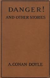 DOYLE, A. Conan (Sir Arthur Ignatius Conan), 1859-1930 :  DANGER! AND OTHER STORIES.