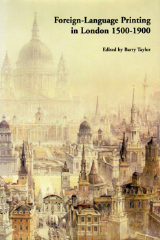 TAYLOR, Barry, 1956- – editor : FOREIGN-LANGUAGE PRINTING IN LONDON 1500-1900.