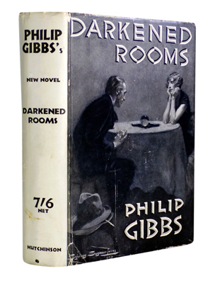 GIBBS, Philip (Sir Philip Armand Hamilton), 1877-1962 : DARKENED ROOMS : A NOVEL.