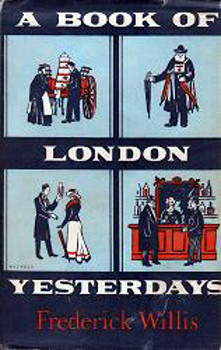 WILLIS, Frederick : A BOOK OF LONDON YESTERDAYS.