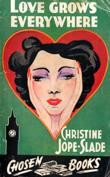 JOPE-SLADE, Christine (Christiana Vernon), 1891-1942 : LOVE GROWS EVERYWHERE.