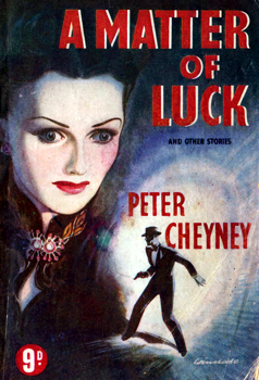 CHEYNEY, Peter (Reginald Southouse), 1896-1951 : A MATTER OF LUCK AND OTHER STORIES.