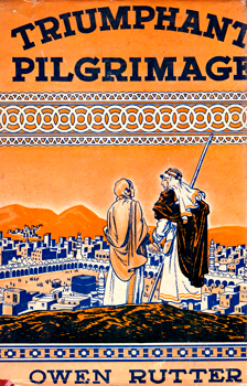 RUTTER, Owen, 1889-1944 : TRIUMPHANT PILGRIMAGE : AN ENGLISH MUSLIM'S JOURNEY FROM SARAWAK TO MECCA.