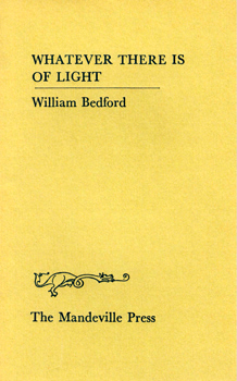 BEDFORD, William, 1943- : WHATEVER THERE IS OF LIGHT.