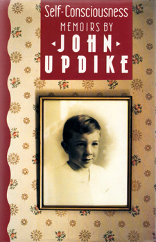 UPDIKE, John (John Hoyer), 1932-2009 : SELF-CONSCIOUSNESS : MEMOIRS.