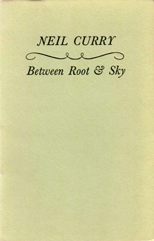 CURRY, Neil, 1937- : BETWEEN ROOT & SKY.