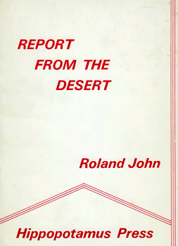 JOHN, Roland, 1940- : REPORT FROM THE DESERT : POEMS 1970-1972.