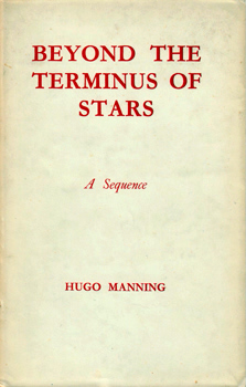 MANNING, Hugo, 1913-1977 : BEYOND THE TERMINUS OF THE STARS : A SEQUENCE.