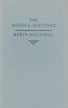 MAUNSELL, Robin (Robin Guy Debonnaire), 1939-2012 : THE MIDDLE-DISTANCE.