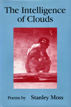 MOSS, Stanley, 1925- : THE INTELLIGENCE OF CLOUDS : POEMS.