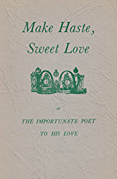 MAGGS, Derek, 1926-1992 – editor : MAKE HASTE, SWEET LOVE : OR THE IMPORTUNATE POET TO HIS LOVE. POEMS CHOSEN BY DEREK MAGGS.