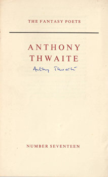 THWAITE, Anthony (Anthony Simon), 1930- : [COVER TITLE] ANTHONY THWAITE : THE FANTASY POETS : NUMBER SEVENTEEN.